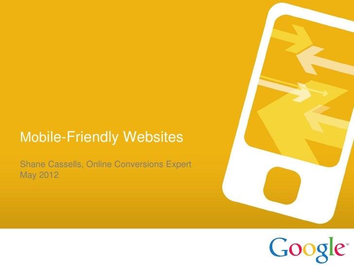 Mobile-Friendly WebsitesShane Cassells, Online Conversions ExpertMay 2012  Google confidentialand Proprietary   Google Con...