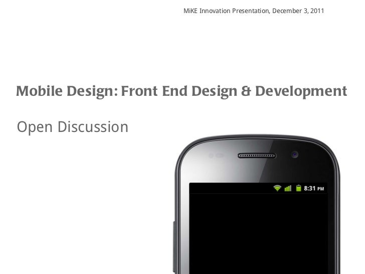 MiKE Innovation Presentation, December 3, 2011 Mobile Design: Front End Design & Development Open Discussion