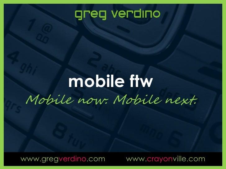 mobile ftw Mobile now. Mobile next.    www.gregverdino.com   www.crayonville.com