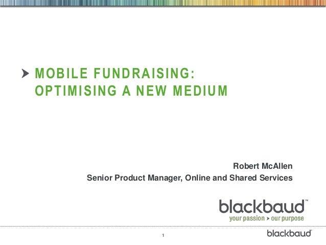 MOBILE FUNDRAISING:OPTIMISING A NEW MEDIUM                                          Robert McAllen      Senior Product Man...