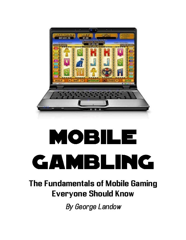 The Fundamentals of Mobile Gaming Everyone Should Know By George Landow