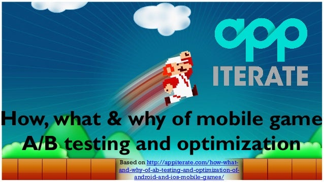 How, what & why of mobile game A/B testing and optimization Based on http://appiterate.com/how-whatand-why-of-ab-testing-a...