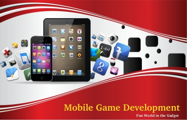 Mobile Game Development              Fun World in the Gadget