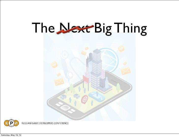 The Next Big ThingSaturday, May 19, 12