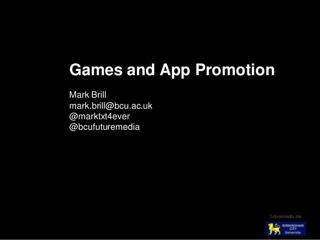 futuremedia.meGames and App PromotionMark Brillmark.brill@bcu.ac.uk@marktxt4ever@bcufuturemedia