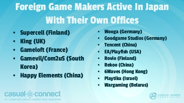 Foreign Game Makers Active In Japan With Their Own Offices • Supercell (Finland) • King (UK) • Gameloft (France) • Gamevil...
