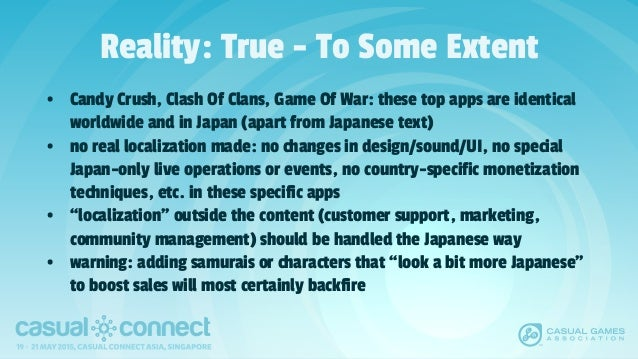 Reality: True - To Some Extent • Candy Crush, Clash Of Clans, Game Of War: these top apps are identical worldwide and in J...