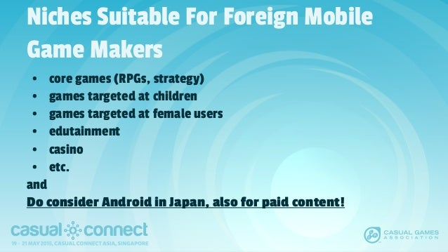Niches Suitable For Foreign Mobile Game Makers • core games (RPGs, strategy) • games targeted at children • games targeted...