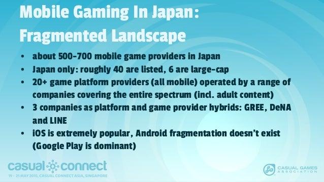 Mobile Gaming In Japan: Fragmented Landscape • about 500-700 mobile game providers in Japan • Japan only: roughly 40 are l...