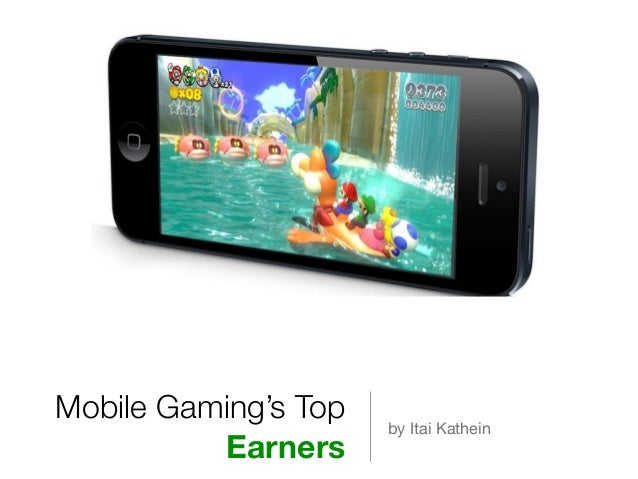 Mobile Gaming's Top Earners by Itai Kathein