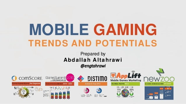 MOBILE GAMING TRENDS AND POTENTIALS Prepared by  Abdallah Altahrawi @engtahrawi