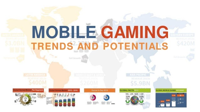 MOBILE GAMING TRENDS AND POTENTIALS