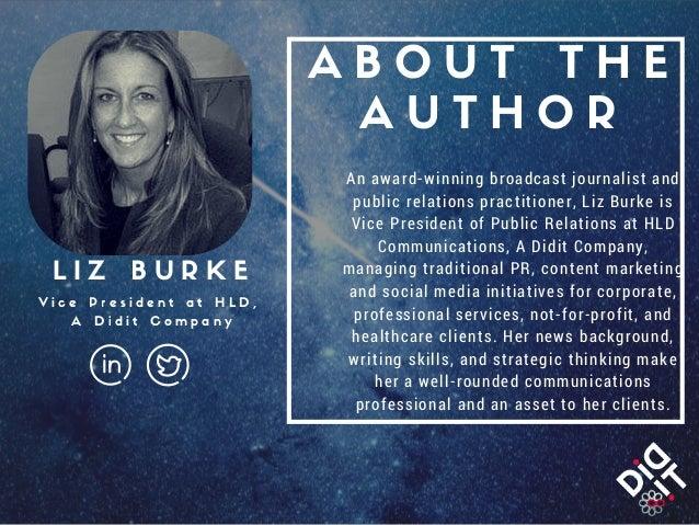 A B O U T T H E A U T H O R An award-winning broadcast journalist and public relations practitioner, Liz Burke is Vice Pre...