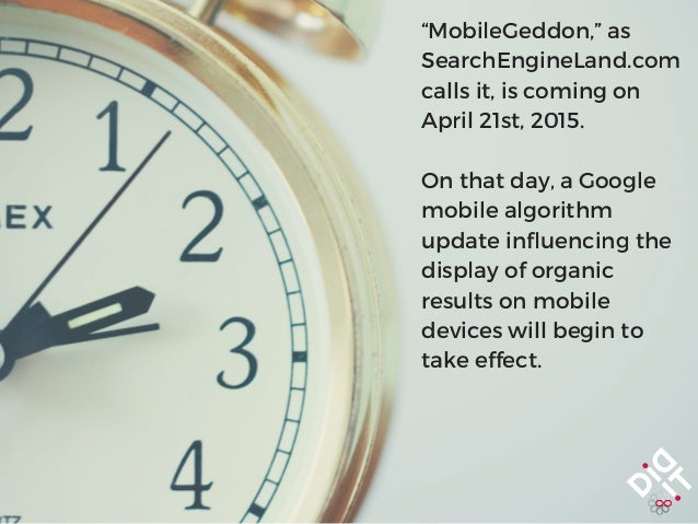 """""""MobileGeddon,"""" as SearchEngineLand.com calls it, is coming on April 21st, 2015. On that day, a Google mobile algorithm up..."""