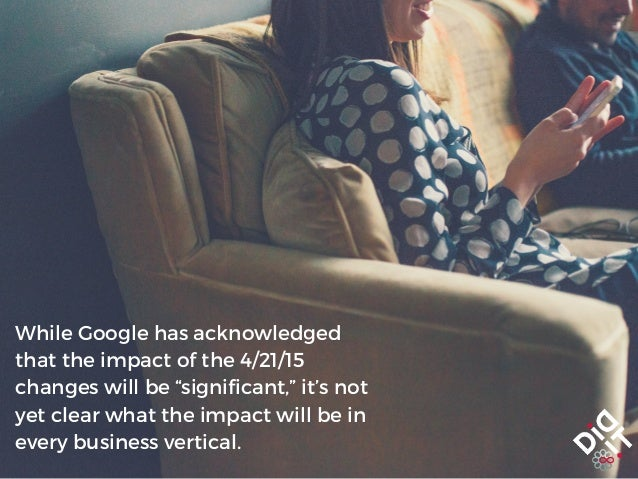 """While Google has acknowledged that the impact of the 4/21/15 changes will be """"significant,"""" it's not yet clear what the im..."""