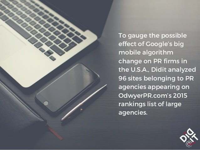 To gauge the possible effect of Google's big mobile algorithm change on PR firms in the U.S.A., Didit analyzed 96 sites be...