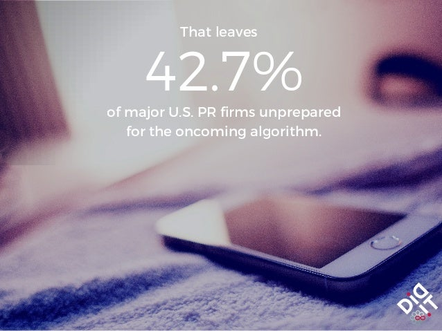 That leaves 42.7% of major U.S. PR firms unprepared for the oncoming algorithm.