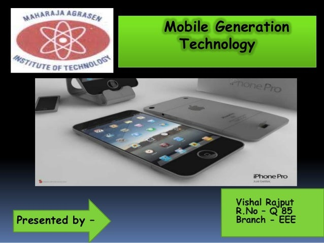 Mobile GenerationTechnologyPresented by –