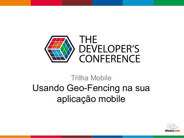 Globalcode – Open4education Trilha Mobile Usando Geo-Fencing na sua aplicação mobile