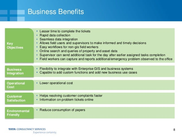 8 Business Benefits  Lesser time to complete the tickets  Rapid data collection  Seamless data integration  Allows fie...