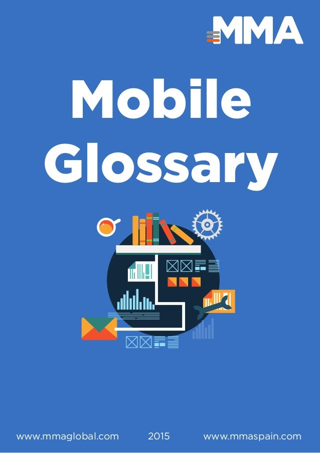 Mobile Glossary www.mmaspain.comwww.mmaglobal.com 2015