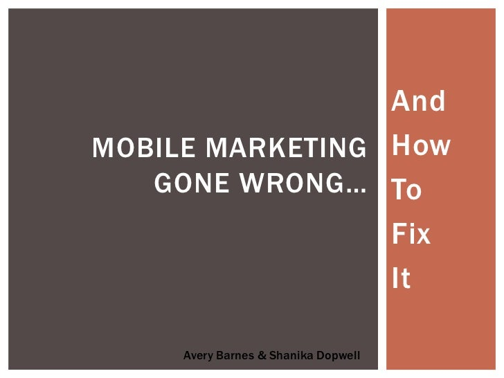 AndMOBILE MARKETING How   GONE WRONG… To                 Fix                 It     Avery Barnes & Shanika Dopwell
