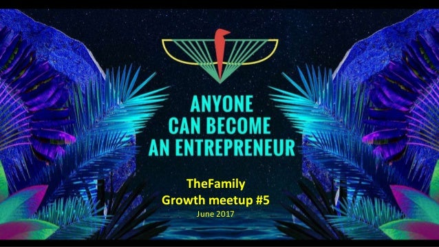 1 1TheFamily Growth meetup #5 June 2017