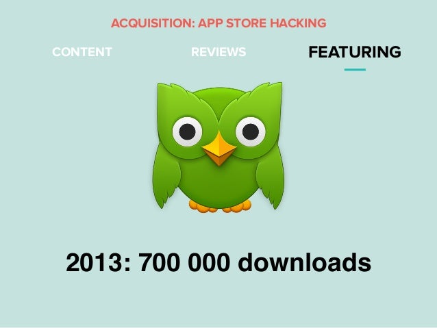 REVIEWS FEATURING 2013: 700 000 downloads CONTENT ACQUISITION: APP STORE HACKING