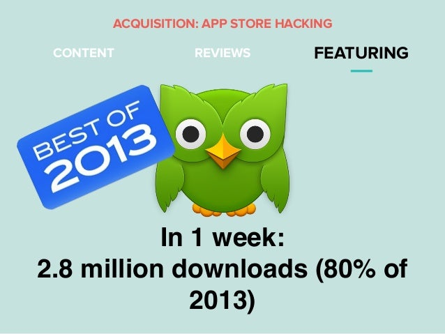 REVIEWS FEATURINGCONTENT In 1 week: 2.8 million downloads (80% of 2013) ACQUISITION: APP STORE HACKING