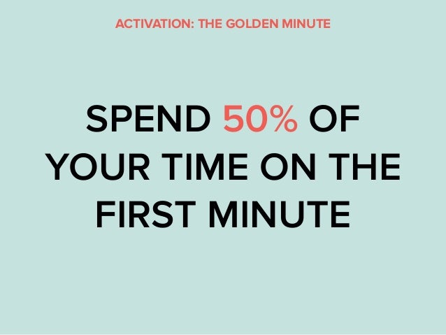 SPEND 50% OF YOUR TIME ON THE FIRST MINUTE ACTIVATION: THE GOLDEN MINUTE