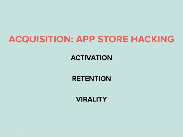 ACQUISITION: APP STORE HACKING ACTIVATION RETENTION VIRALITY