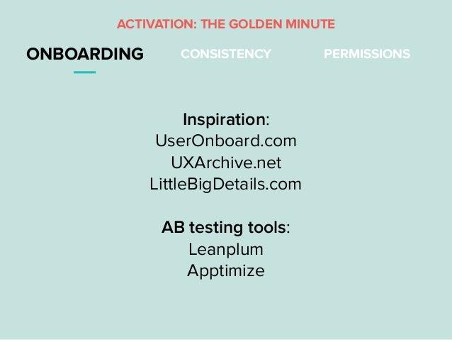 ONBOARDING CONSISTENCY Inspiration: UserOnboard.com UXArchive.net LittleBigDetails.com AB testing tools: Leanplum Apptimiz...