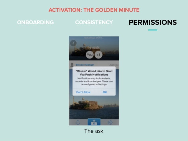 ONBOARDING CONSISTENCY PERMISSIONS ACTIVATION: THE GOLDEN MINUTE The ask