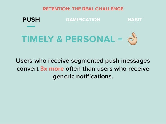 """RETENTION: THE REAL CHALLENGE PUSH GAMIFICATION HABIT TIMELY & PERSONAL = """" Users who receivesegmented push messages conv..."""