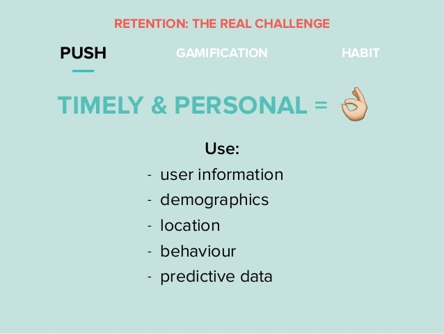 """RETENTION: THE REAL CHALLENGE PUSH GAMIFICATION HABIT TIMELY & PERSONAL = """" Use: - user information - demographics - locat..."""
