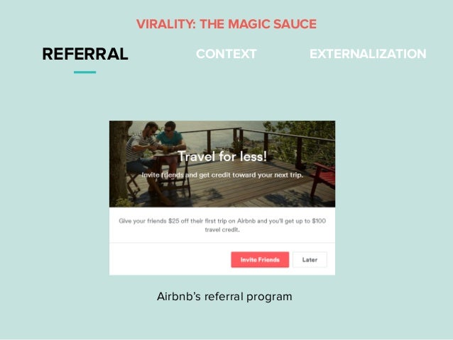 VIRALITY: THE MAGIC SAUCE REFERRAL CONTEXT EXTERNALIZATION Airbnb's referral program