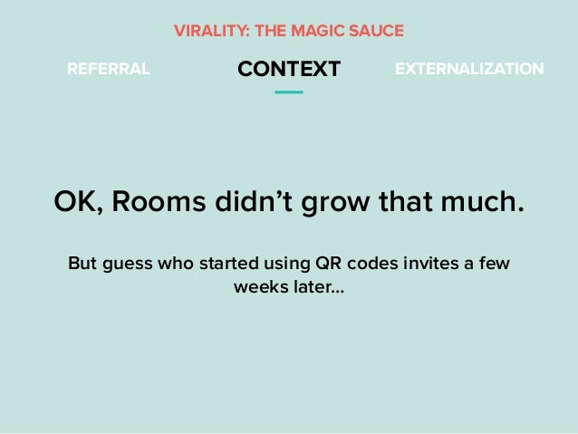 REFERRAL CONTEXT EXTERNALIZATION VIRALITY: THE MAGIC SAUCE OK, Rooms didn't grow that much. But guess who started using QR...