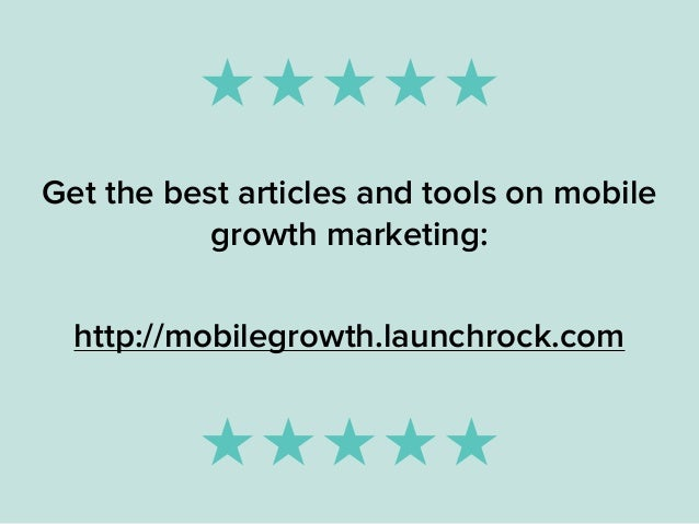 Get the best articles and tools on mobile growth marketing: http://mobilegrowth.launchrock.com