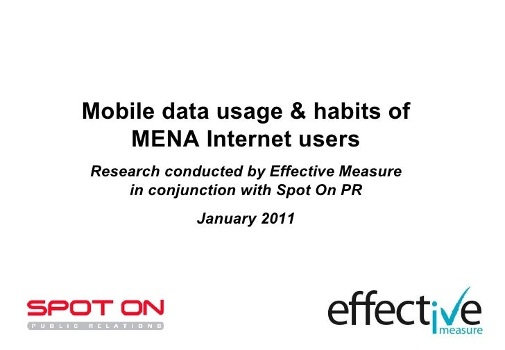 Mobile data usage & habits of MENA Internet users Research conducted by Effective Measure in conjunction with Spot On PR J...