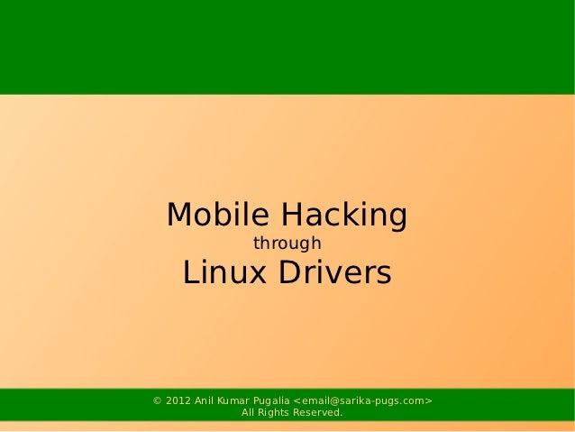 Mobile Hacking                 through     Linux Drivers© 2012 Anil Kumar Pugalia <email@sarika-pugs.com>               Al...