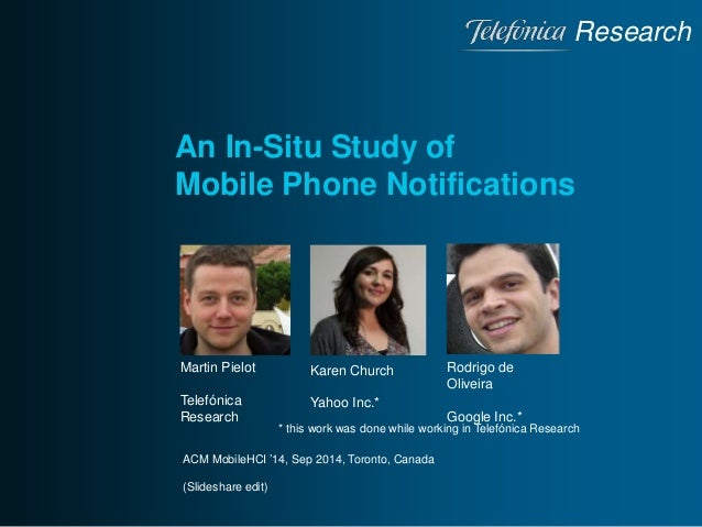Research  An In-Situ Study of  Mobile Phone Notifications  Martin Pielot  Telefónica  Research  Rodrigo de  Oliveira  Goog...