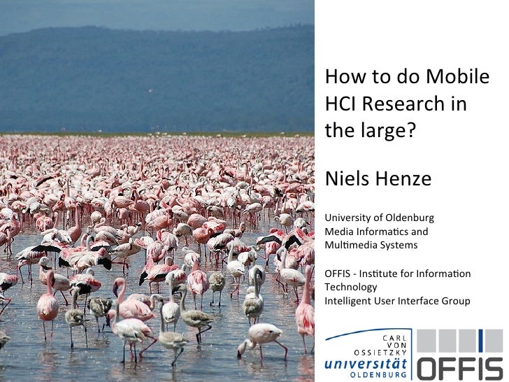 How	  to	  do	  Mobile	  HCI	  Research	  in	  the	  large?	  	  Niels	  Henze	  	  University	  of	  Oldenburg	  Media	  ...
