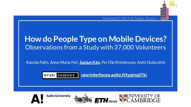 How do People Type on Mobile Devices? Observations from a Study with 37,000 Volunteers Kseniia Palin, Anna Maria Feit, Sun...
