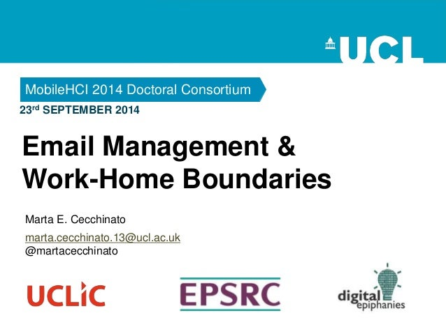 23rd SEPTEMBER 2014 MobileHCI 2014 Doctoral Consortium Marta E. Cecchinato Email Management & Work-Home Boundaries marta.c...
