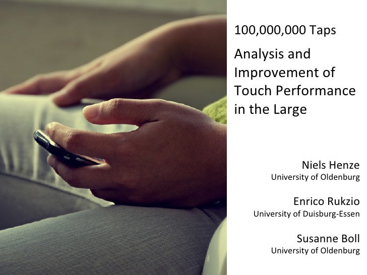 100,000,000	  Taps	  	  Analysis	  and	  Improvement	  of	  Touch	  Performance	  in	  the	  Large	                       ...
