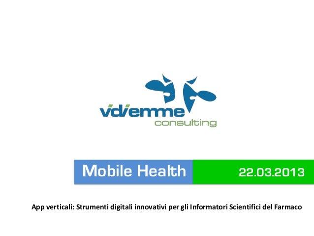 Mobile Health                                      22.03.2013App verticali: Strumenti digitali innovativi per gli Informat...