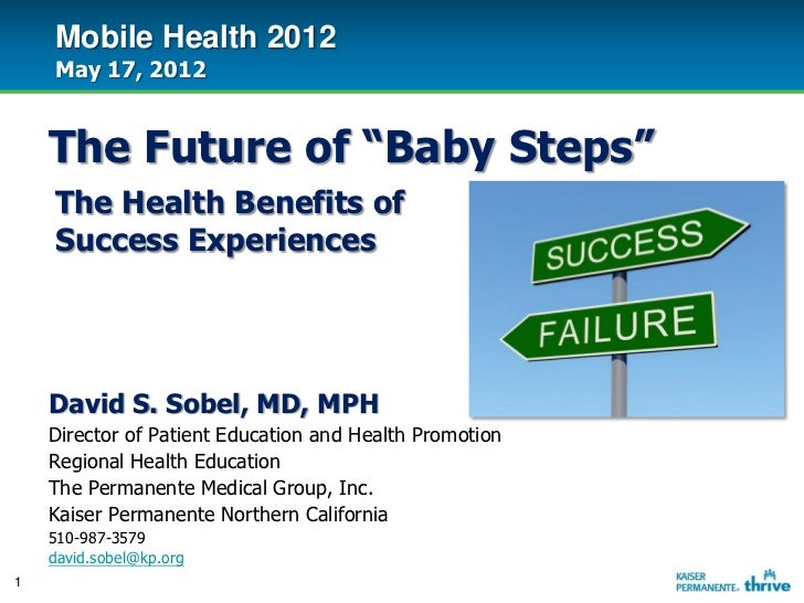 "Mobile Health 2012    May 17, 2012    The Future of ""Baby Steps""    The Health Benefits of    Success Experiences    David..."