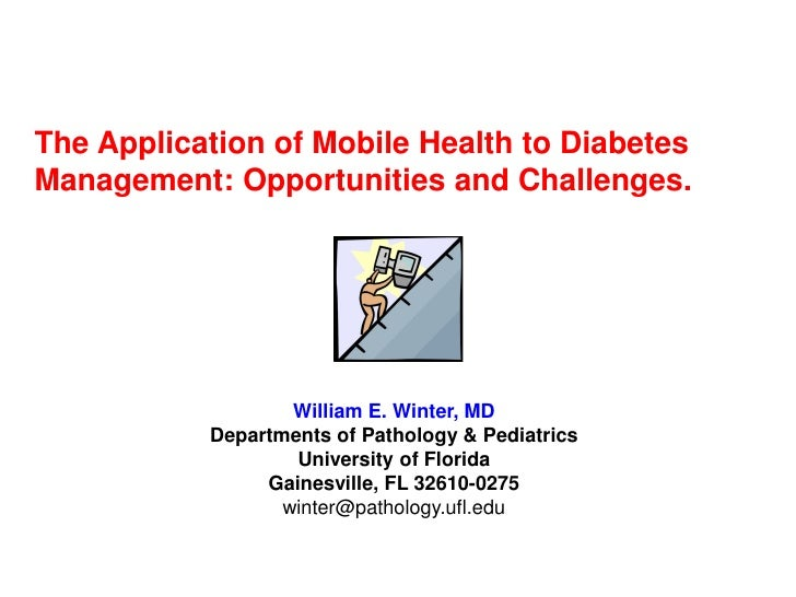 The Application of Mobile Health to DiabetesManagement: Opportunities and Challenges.                   William E. Winter,...