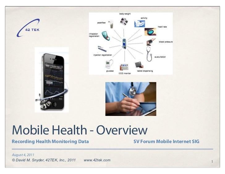 Mobile Health - OverviewRecording Health Monitoring Data                       SV Forum Mobile Internet SIGAugust 4, 2011©...