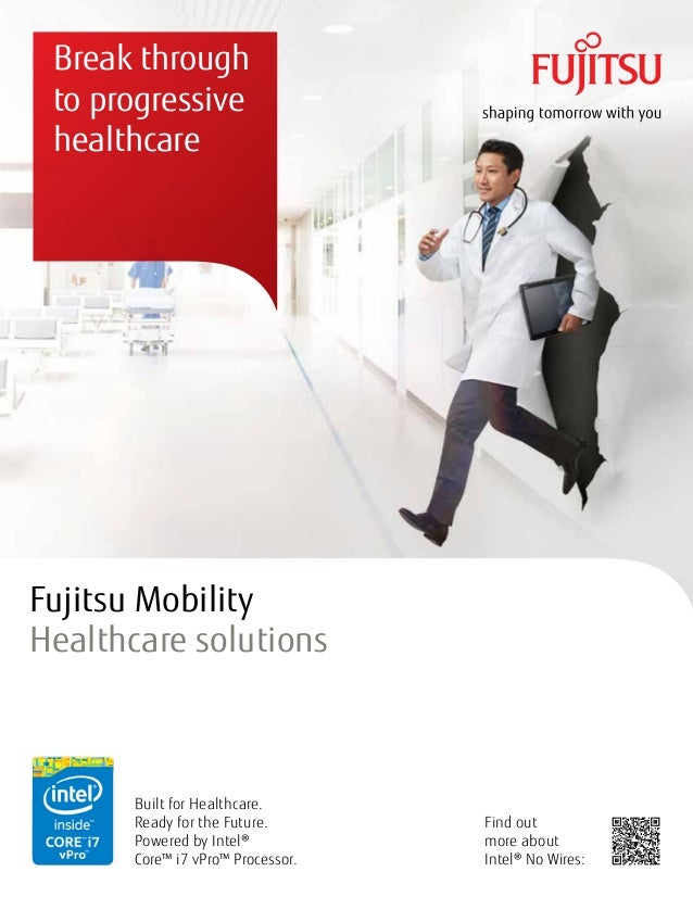 Break through to progressive healthcare Fujitsu Mobility Healthcare solutions Built for Healthcare. Ready for the Future. ...